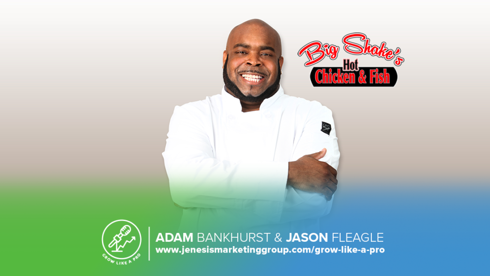 The Grow Like a Pro Show | Big Shake's Hot Chicken & Fish | Restaurant Owner